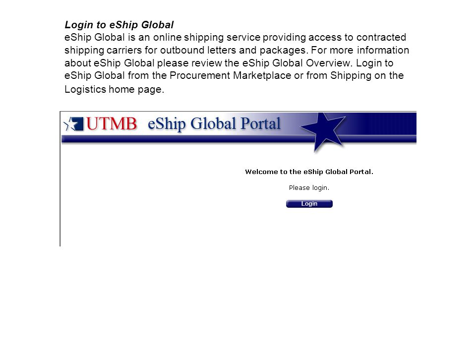 Login to eShip Global eShip Global is an online shipping service providing access to contracted shipping carriers for outbound letters and packages.