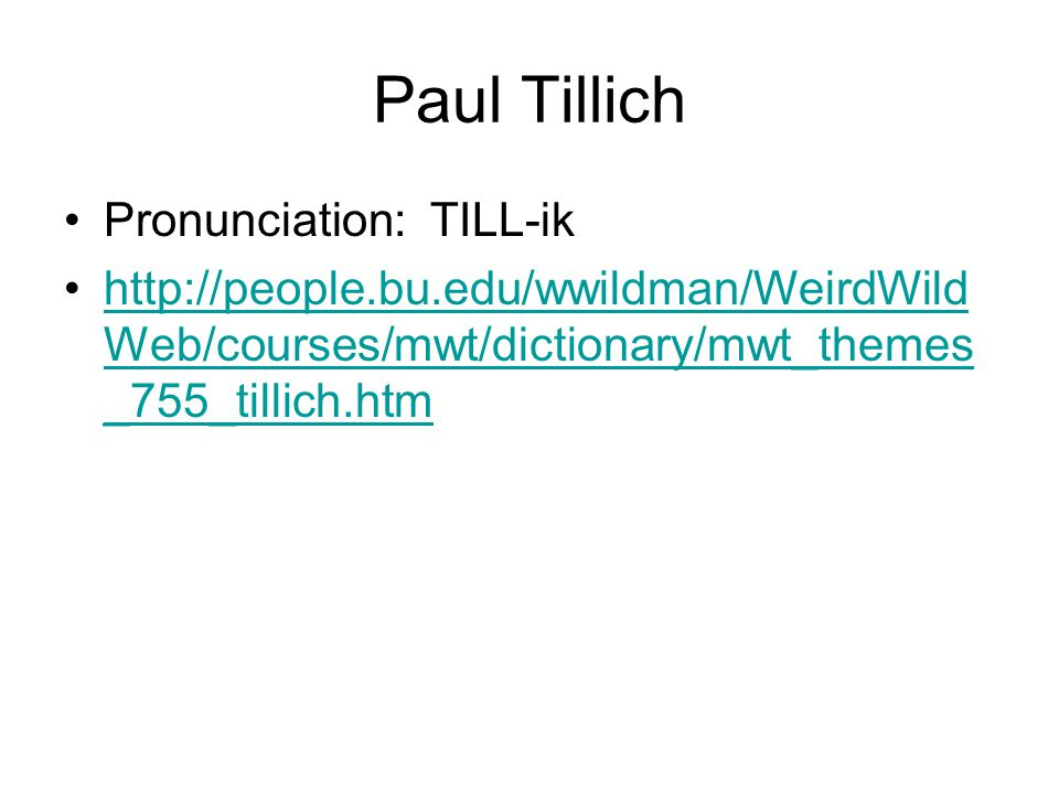 Paul Tillich Pronunciation: TILL-ik