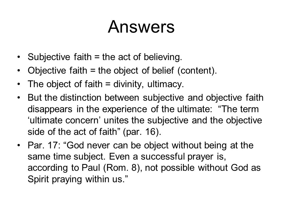 Answers Subjective faith = the act of believing.