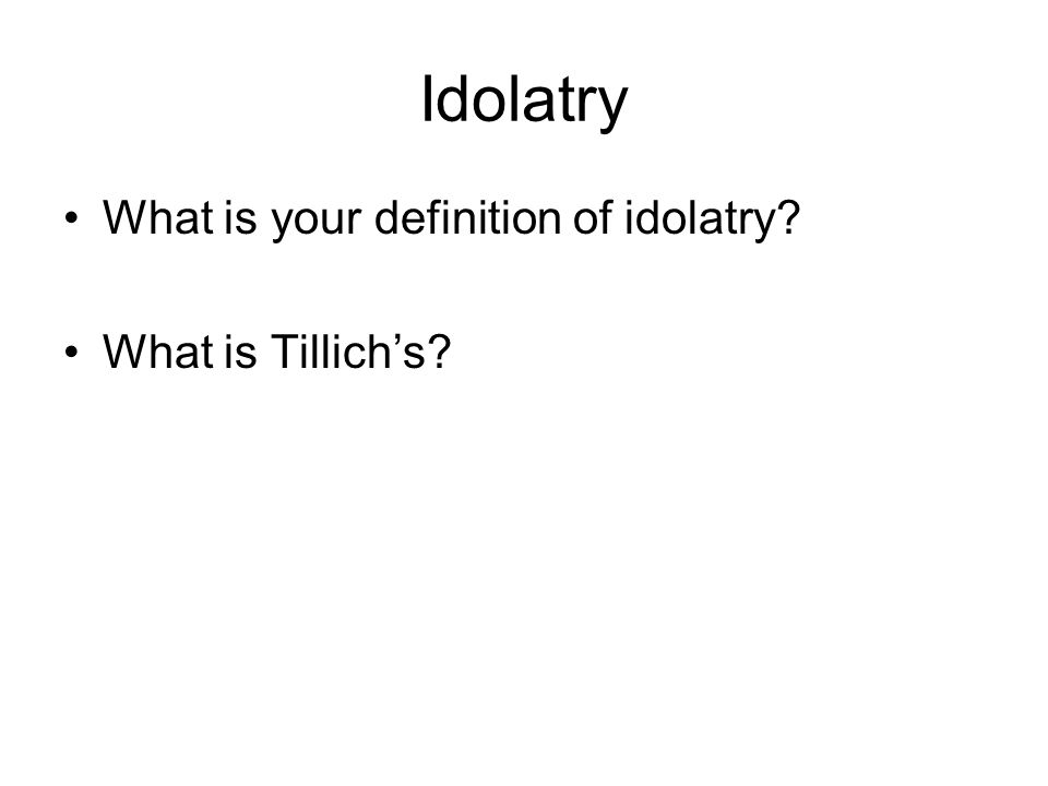 Idolatry What is your definition of idolatry What is Tillich's