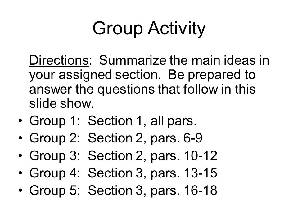 Group Activity Directions: Summarize the main ideas in your assigned section. Be prepared to answer the questions that follow in this slide show.