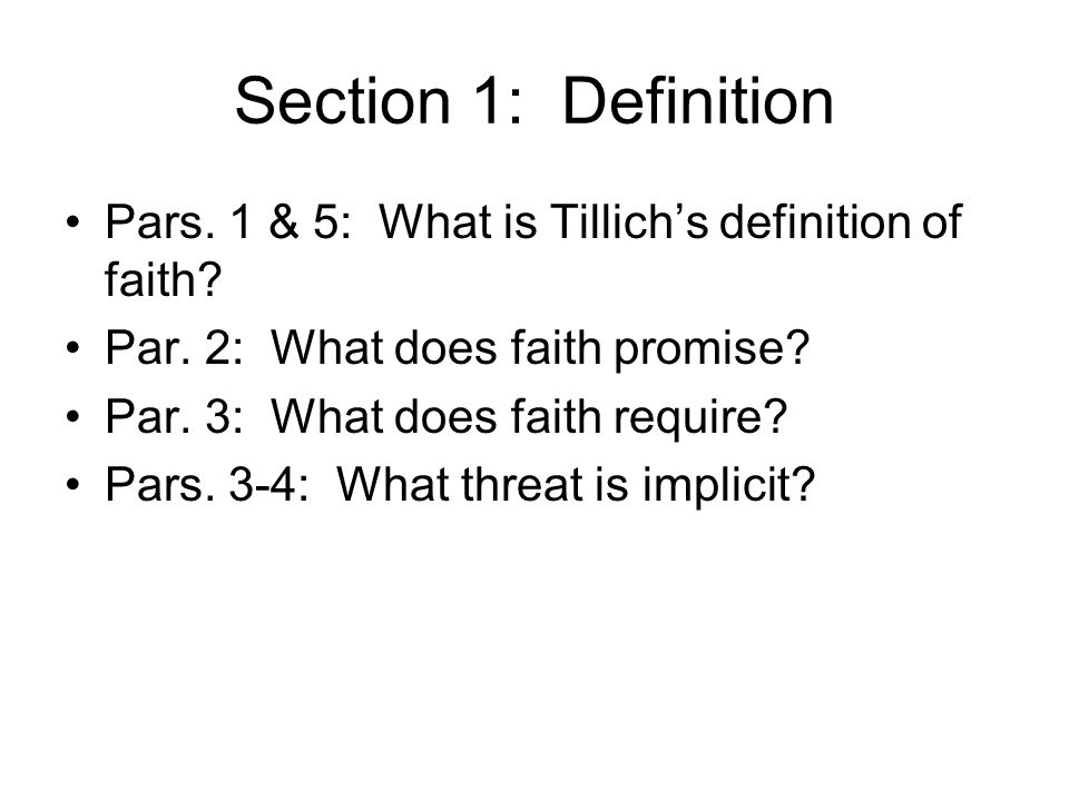 Section 1: Definition Pars. 1 & 5: What is Tillich's definition of faith Par. 2: What does faith promise