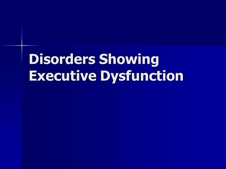 Disorders Showing Executive Dysfunction