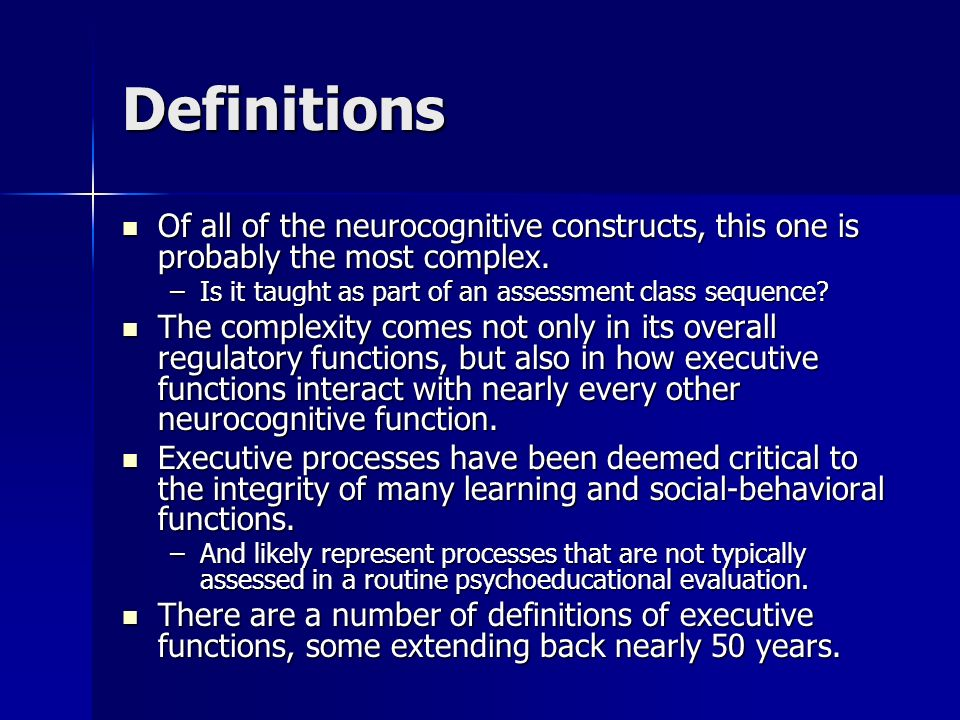 Definitions Of all of the neurocognitive constructs, this one is probably the most complex. Is it taught as part of an assessment class sequence