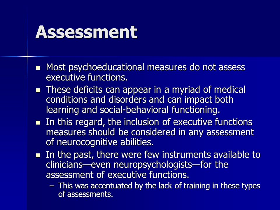 Assessment Most psychoeducational measures do not assess executive functions.