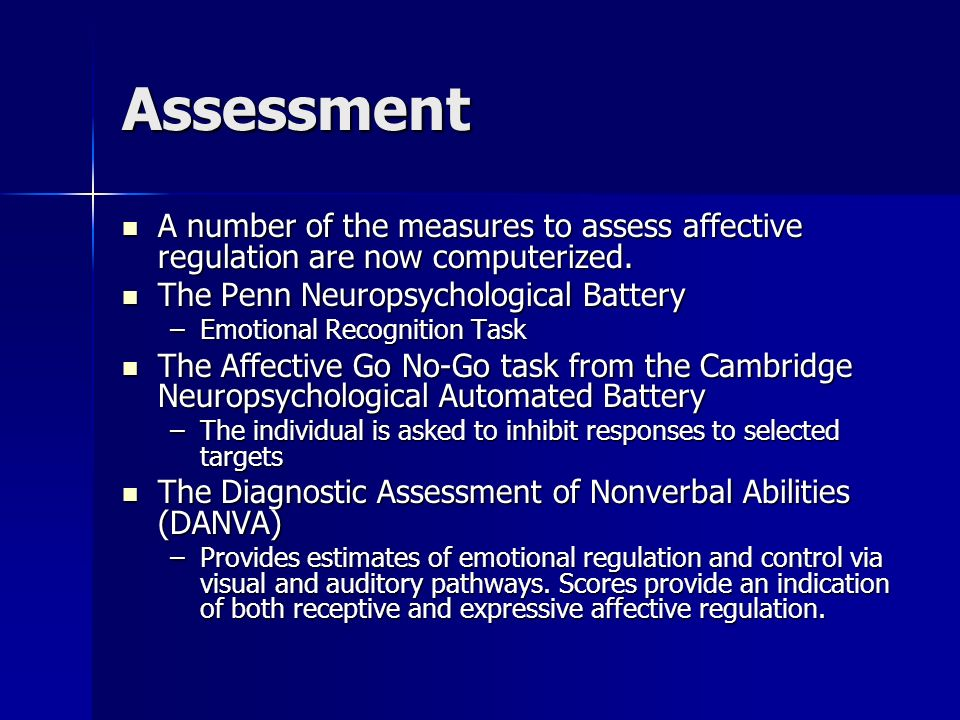 Assessment A number of the measures to assess affective regulation are now computerized. The Penn Neuropsychological Battery.
