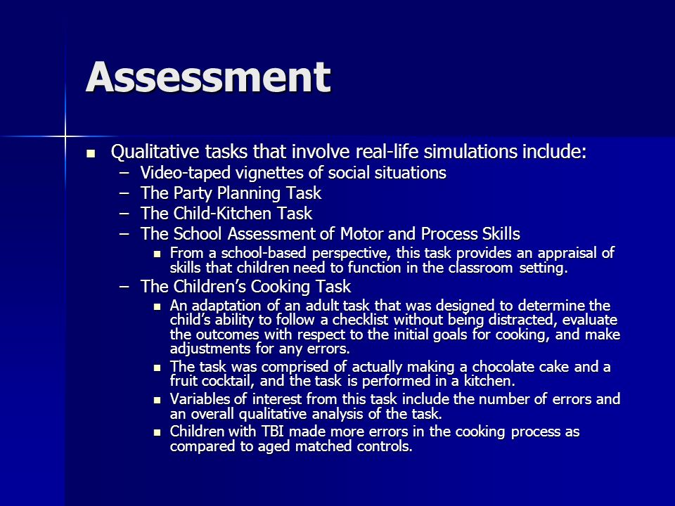 Assessment Qualitative tasks that involve real-life simulations include: Video-taped vignettes of social situations.