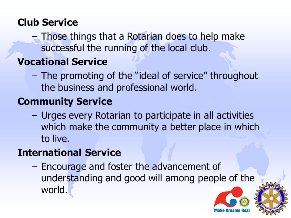 Club Service Those things that a Rotarian does to help make successful the running of the local club.