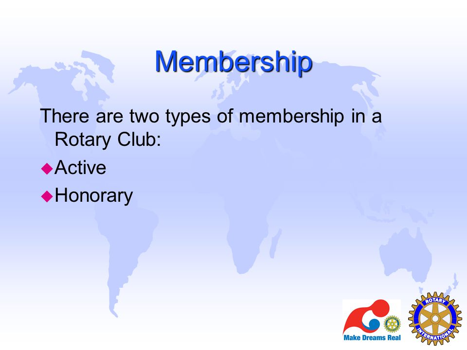Membership There are two types of membership in a Rotary Club: Active