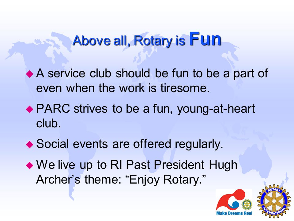 Above all, Rotary is Fun A service club should be fun to be a part of even when the work is tiresome.