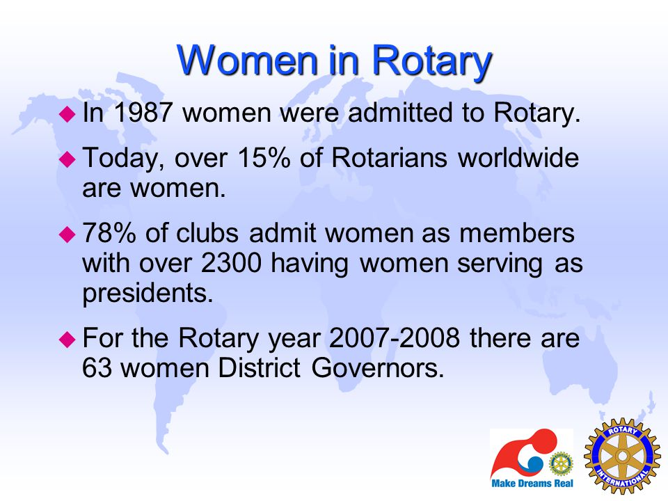 Women in Rotary In 1987 women were admitted to Rotary.