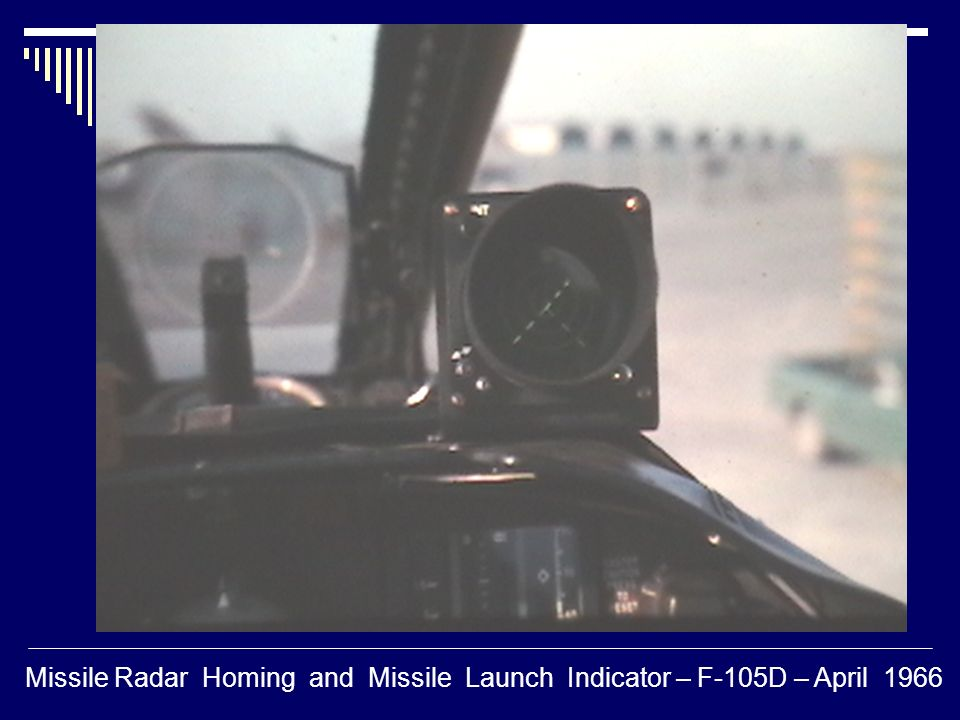 I Missile Radar Homing and Missile Launch Indicator – F-105D – April 1966