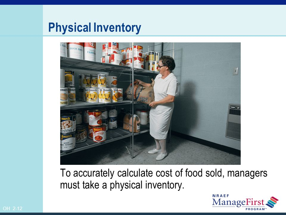 Physical Inventory To accurately calculate cost of food sold, managers must take a physical inventory.