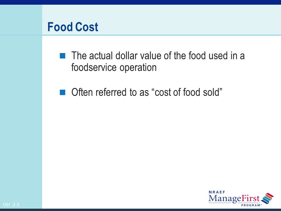 Food Cost The actual dollar value of the food used in a foodservice operation. Often referred to as cost of food sold