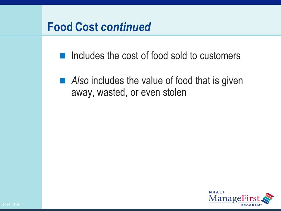 Food Cost continued Includes the cost of food sold to customers