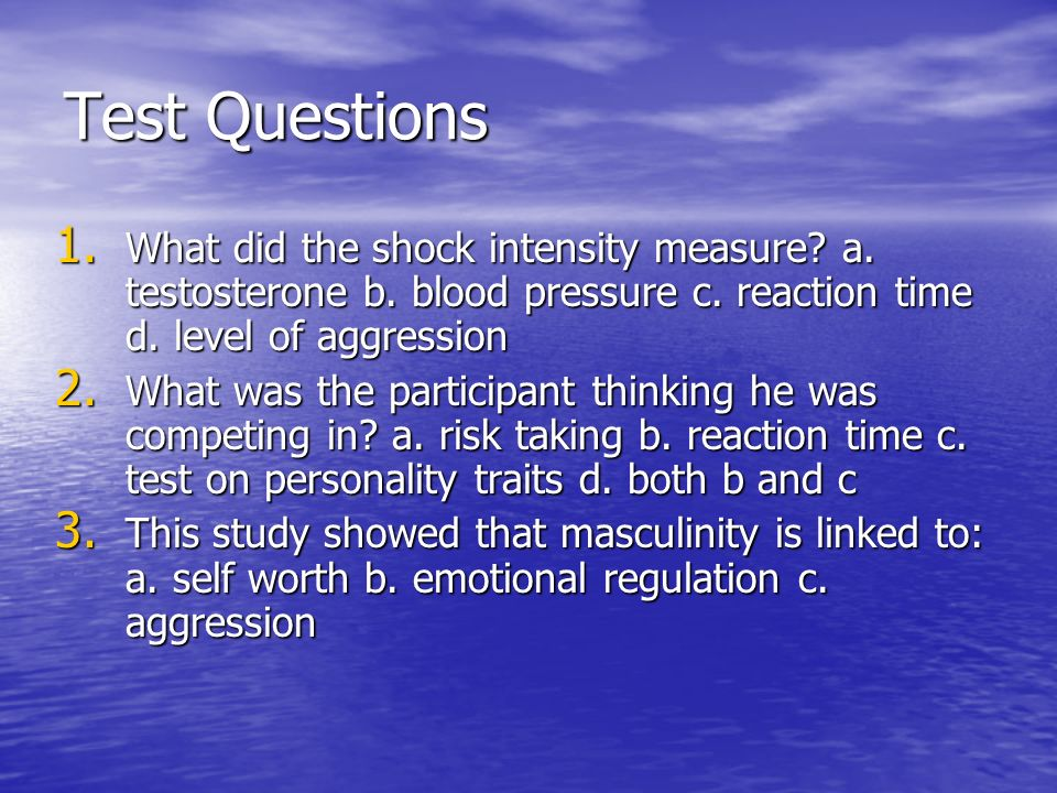 Test Questions What did the shock intensity measure a. testosterone b. blood pressure c. reaction time d. level of aggression.