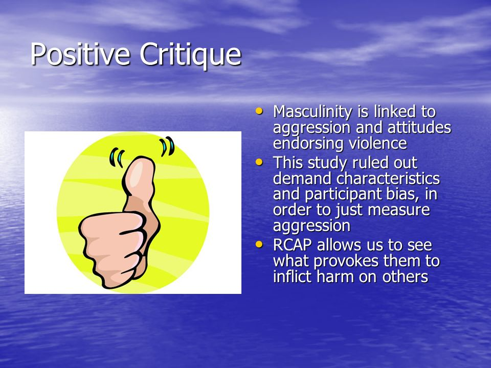 Positive Critique Masculinity is linked to aggression and attitudes endorsing violence.