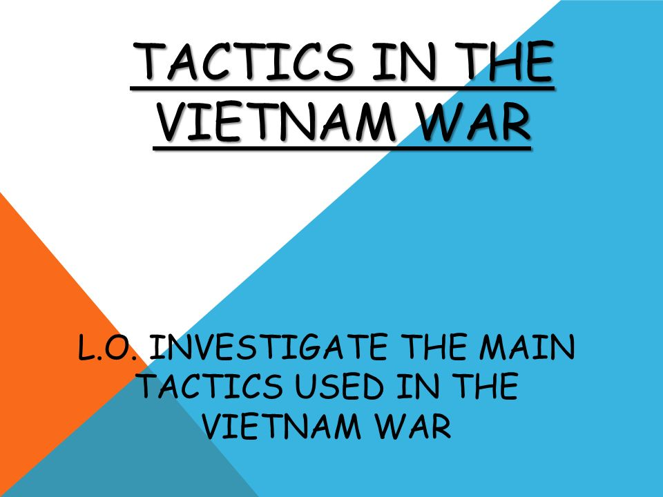 L.O. Investigate the main tactics used in the Vietnam war