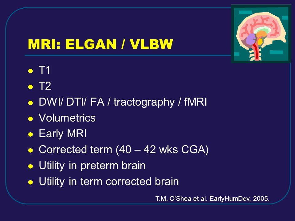 MRI: ELGAN / VLBW T1 T2 DWI/ DTI/ FA / tractography / fMRI Volumetrics