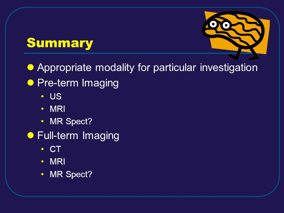 Summary Appropriate modality for particular investigation