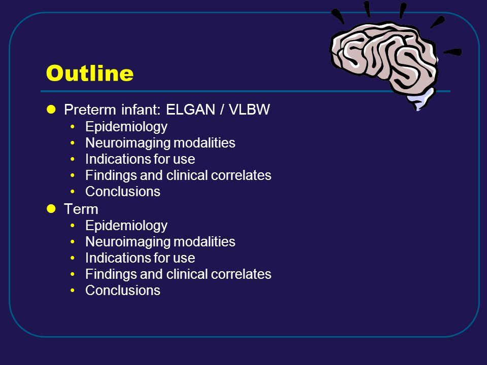 Outline Preterm infant: ELGAN / VLBW Term Epidemiology