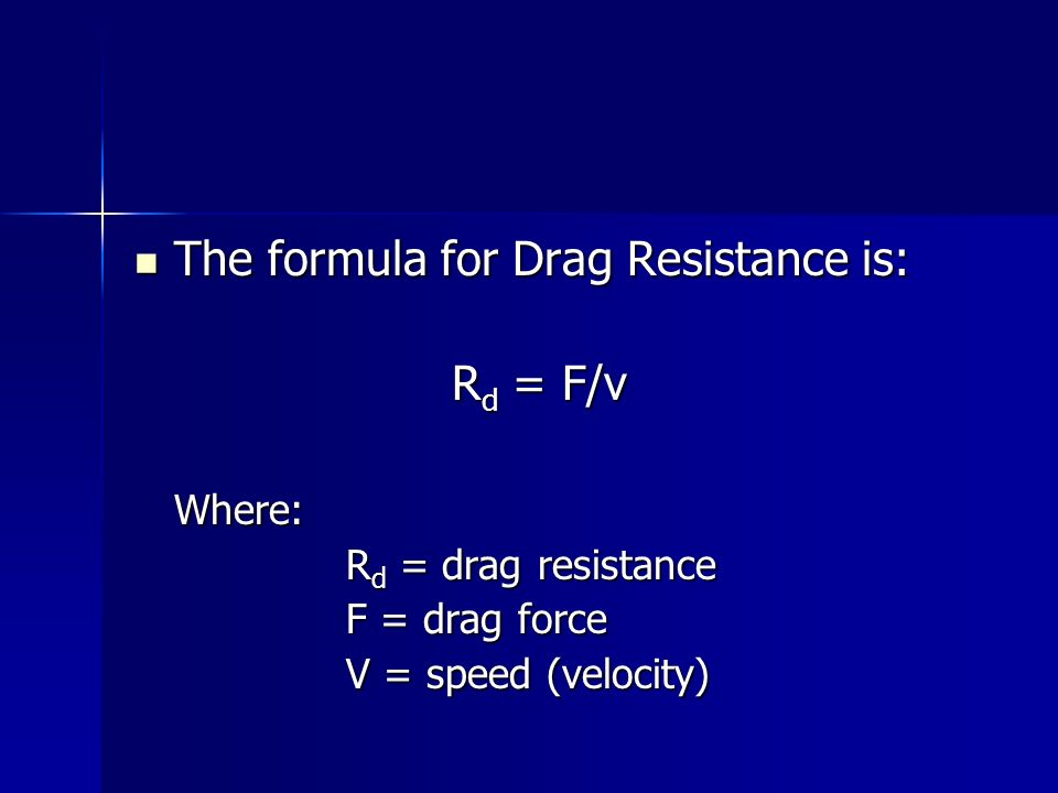 The formula for Drag Resistance is: Rd = F/v Where: