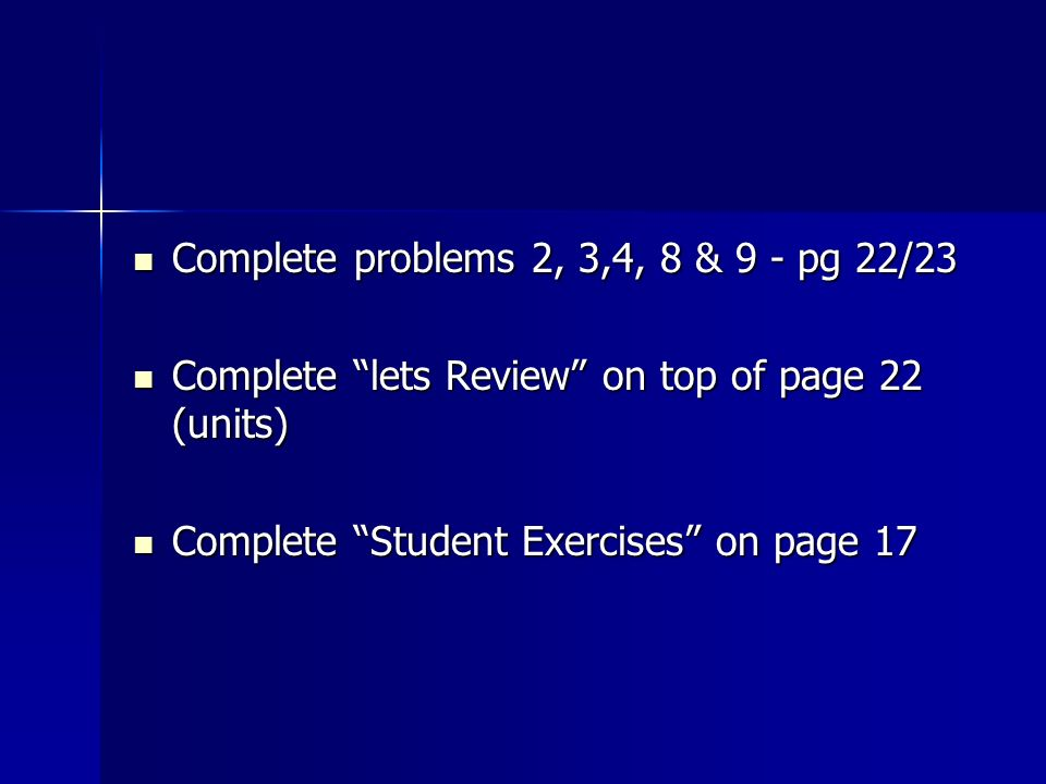 Complete problems 2, 3,4, 8 & 9 - pg 22/23