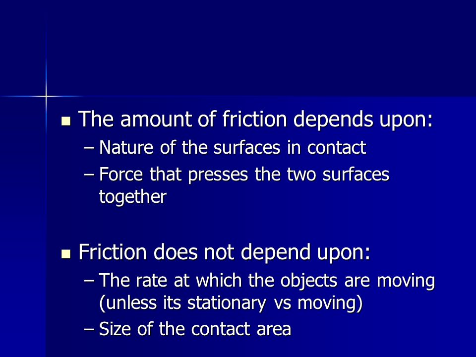 The amount of friction depends upon: