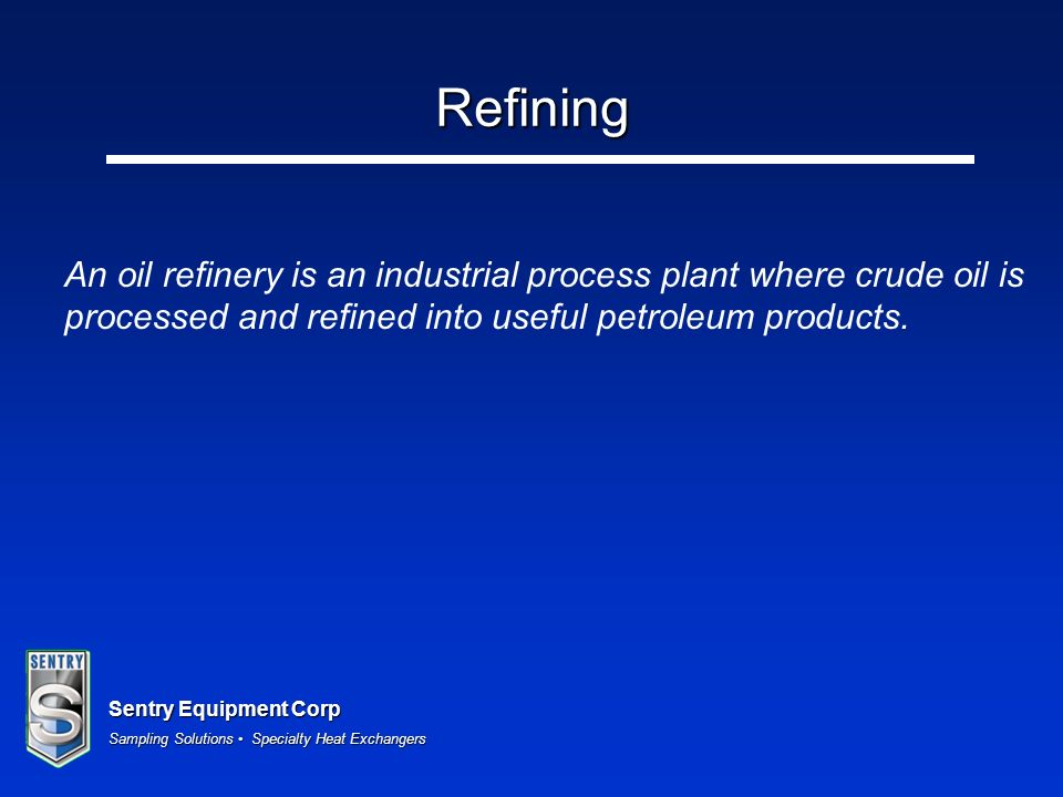 Refining An oil refinery is an industrial process plant where crude oil is processed and refined into useful petroleum products.