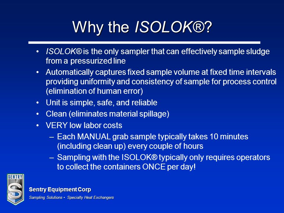 Why the ISOLOK® ISOLOK® is the only sampler that can effectively sample sludge from a pressurized line.