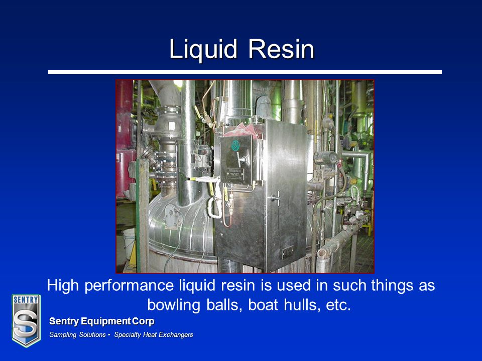 Liquid Resin High performance liquid resin is used in such things as bowling balls, boat hulls, etc.