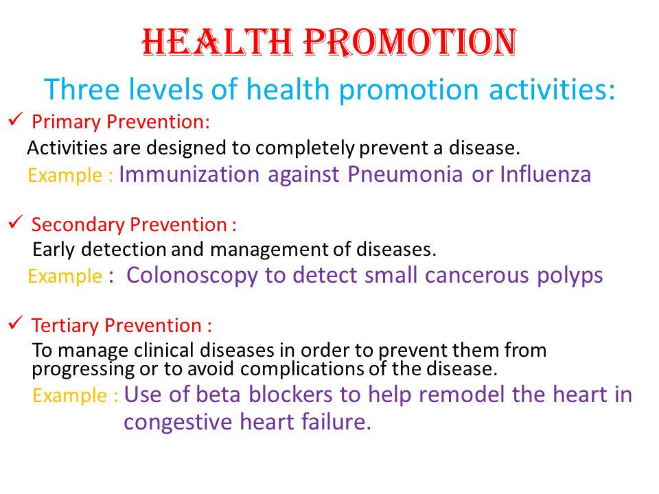 Health Promotion Three levels of health promotion activities: