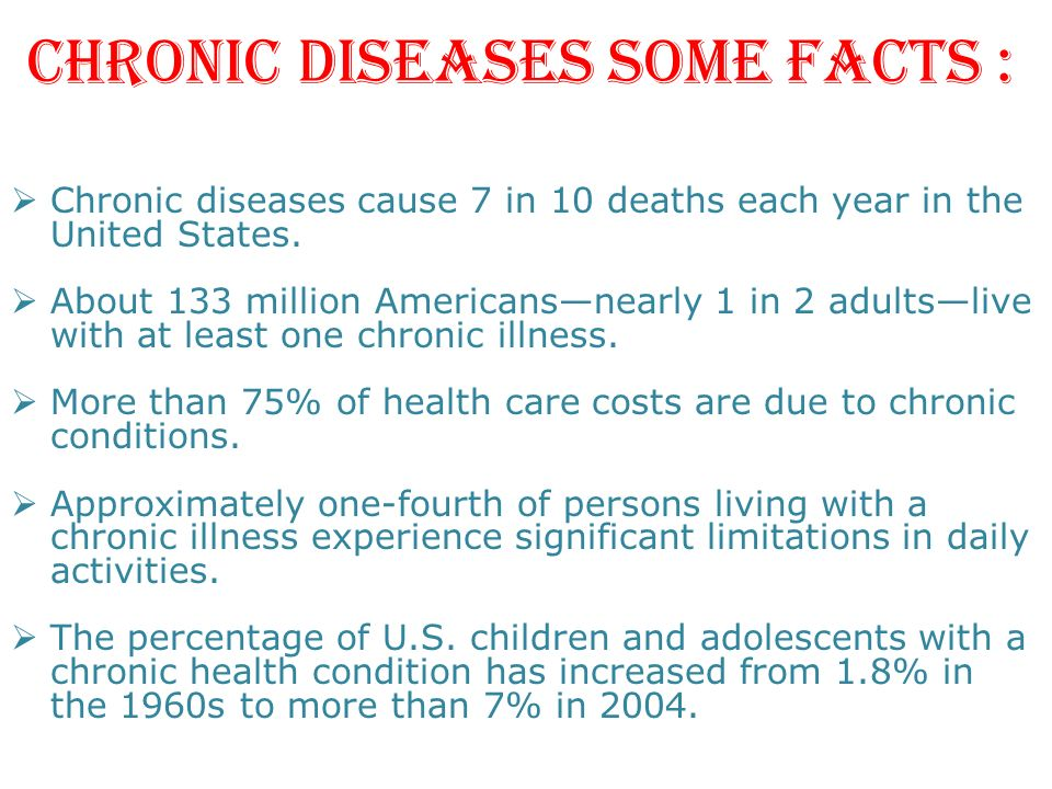 CHRONIC DISEASES SOME FACTS :