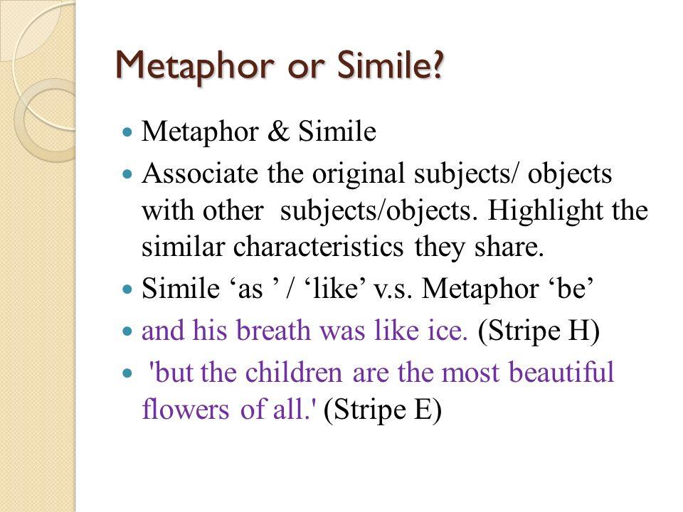 Metaphor or Simile Metaphor & Simile