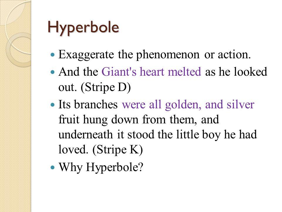Hyperbole Exaggerate the phenomenon or action.