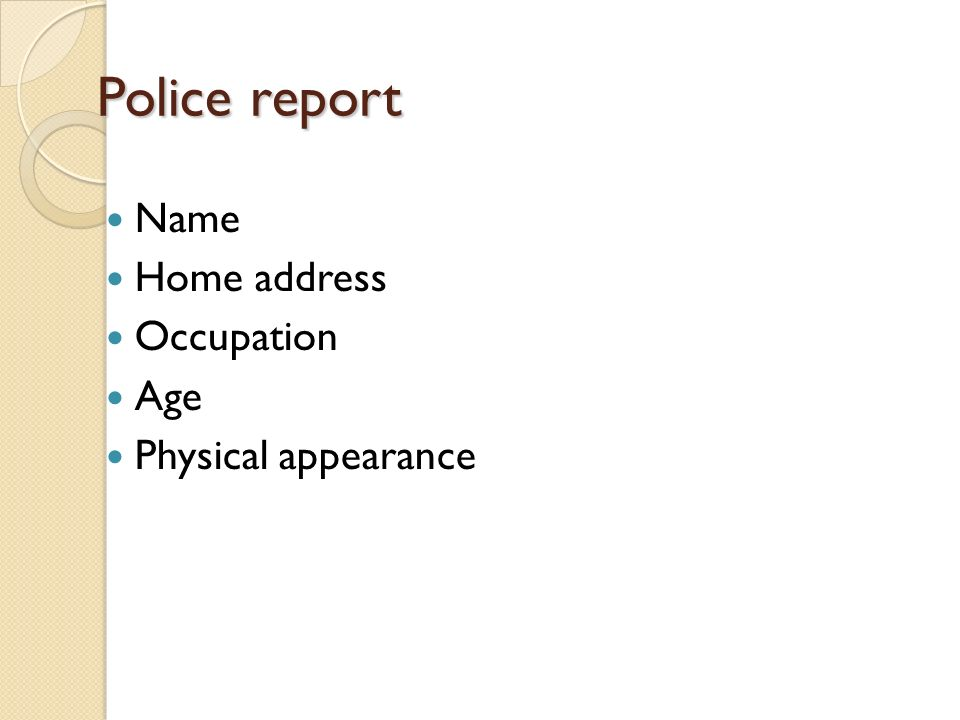 Police report Name Home address Occupation Age Physical appearance