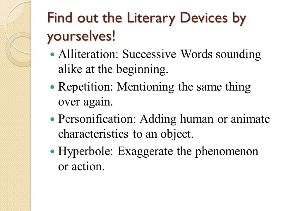 Find out the Literary Devices by yourselves!