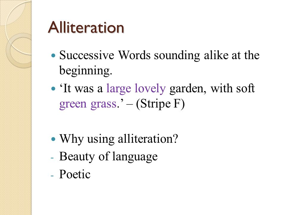 Alliteration Successive Words sounding alike at the beginning.