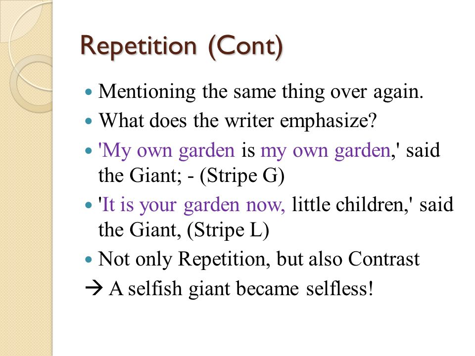 Repetition (Cont) Mentioning the same thing over again.
