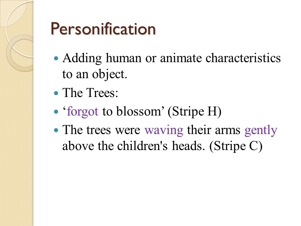 Personification Adding human or animate characteristics to an object.