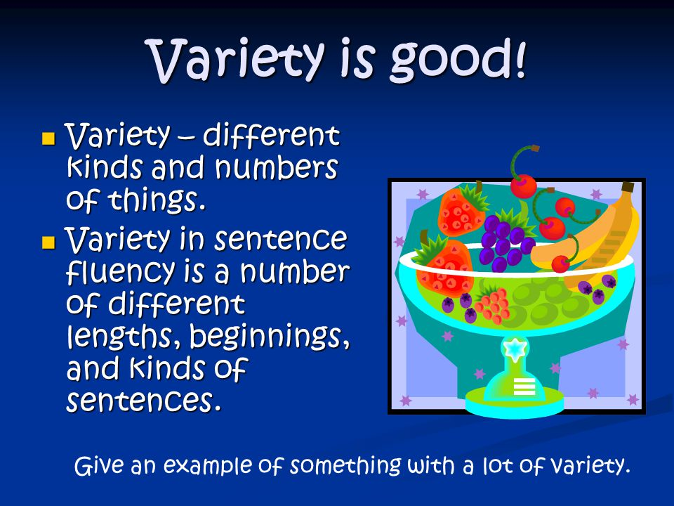 Variety is good! Variety – different kinds and numbers of things.