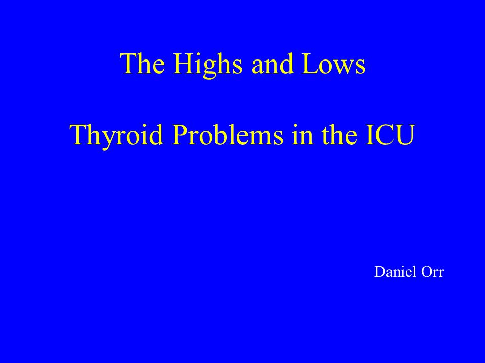 The Highs and Lows Thyroid Problems in the ICU