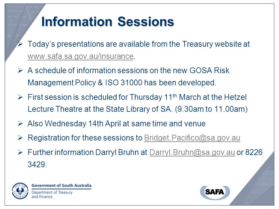 Information Sessions Today's presentations are available from the Treasury website at www.safa.sa.gov.au/insurance.