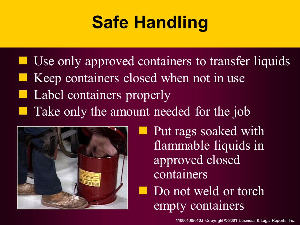 Safe Handling Use only approved containers to transfer liquids