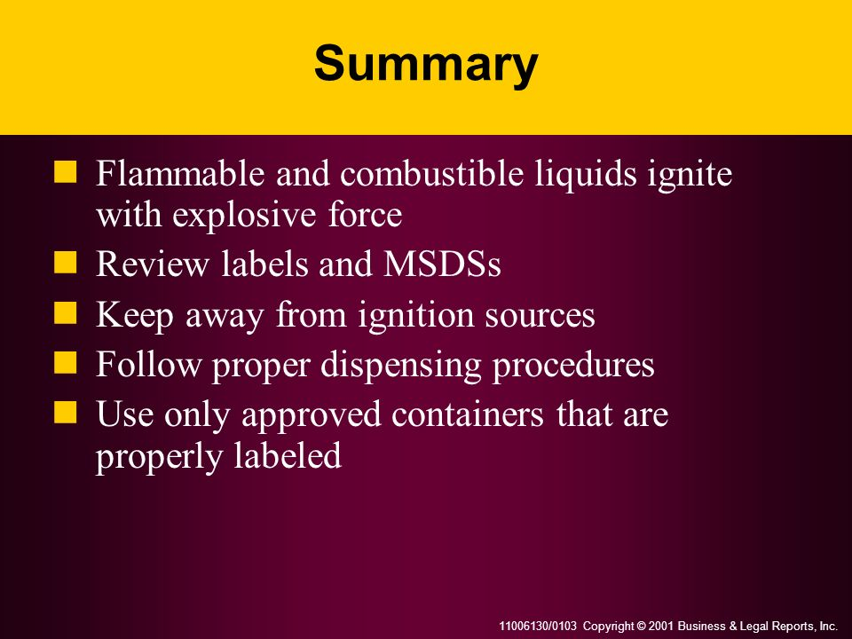 Summary Flammable and combustible liquids ignite with explosive force