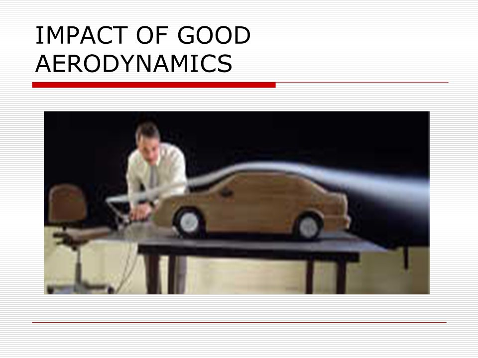IMPACT OF GOOD AERODYNAMICS