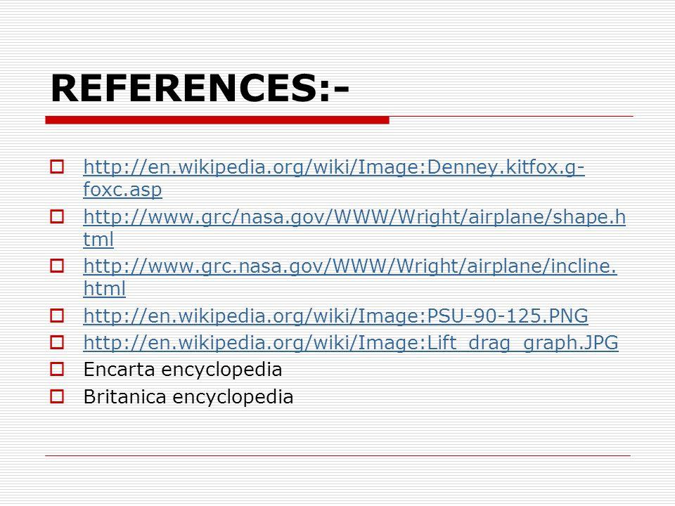 REFERENCES:- http://en.wikipedia.org/wiki/Image:Denney.kitfox.g-foxc.asp. http://www.grc/nasa.gov/WWW/Wright/airplane/shape.html.