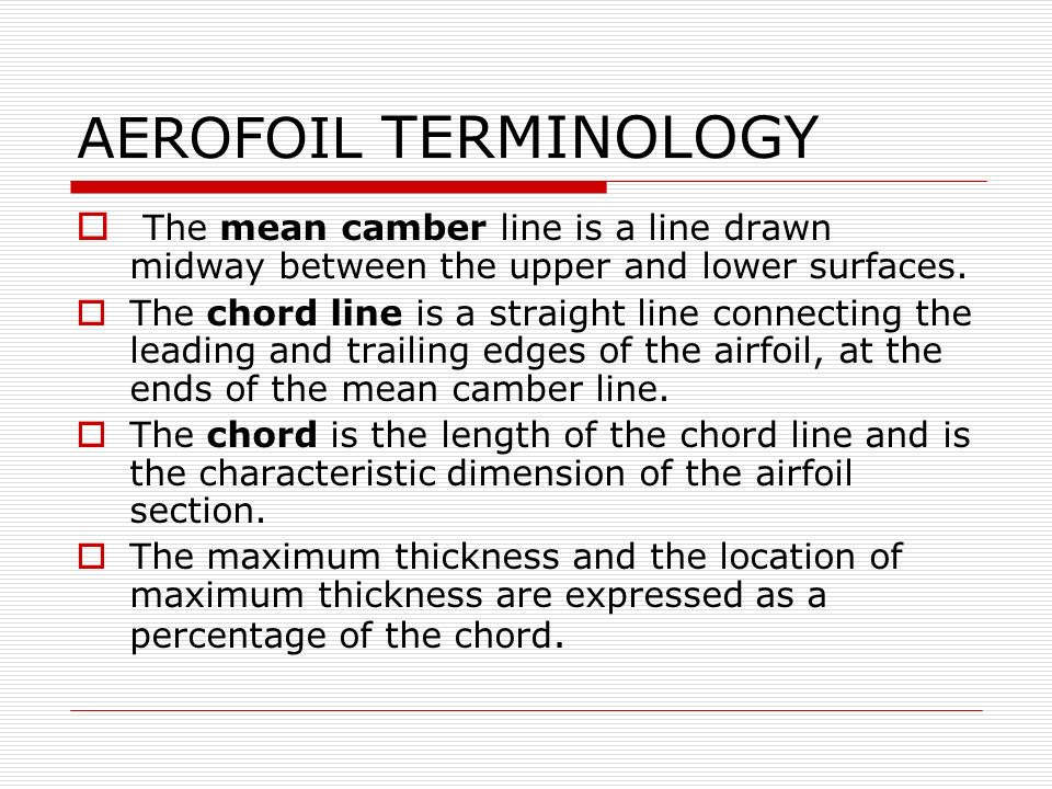 AEROFOIL TERMINOLOGY The mean camber line is a line drawn midway between the upper and lower surfaces.