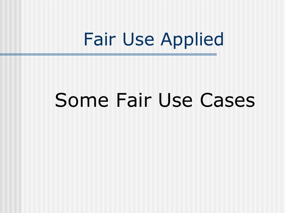 Fair Use Applied Some Fair Use Cases