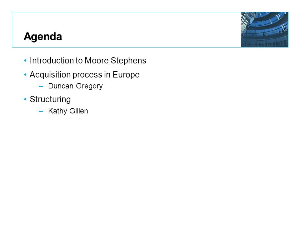 Agenda Introduction to Moore Stephens Acquisition process in Europe